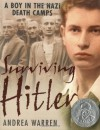 Surviving Hitler: A Boy in the Nazi Death Camps - Andrea Warren