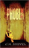 Phobia - C.A. Shives