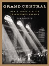 Grand Central: How a Train Station Transformed America - Sam Roberts