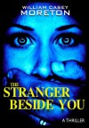 The Stranger Beside You - William Casey Moreton