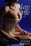 Slave Wife - Frances Gaines Bennett