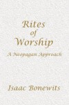 Rites of Worship: A Neopagan Approach - Isaac Bonewits