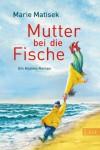 Mutter bei die Fische: Ein Küsten-Roman (Ein Heisterhoog-Roman) - Marie Matisek