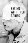 Paying with Their Bodies: American War and the Problem of the Disabled Veteran - John M. Kinder