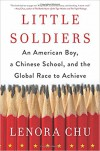 Little Soldiers: An American Boy, a Chinese School, and the Global Race to Achieve - Lenora Chu