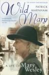 Wild Mary: The Life of Mary Wesley - Patrick Marnham