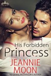 His Forbidden Princess (Royal Holiday Book 4) - Jeannie Moon