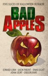 Bad Apples: Five Slices of Halloween Horror - Evans Light, Jason  Parent, Gregor Xane, Adam   Light, Edward Lorn