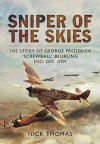 Sniper of the Skies: The Story of George Frederick 'Screwball' Beurling, DSO, DFC, DFM - Nick Thomas