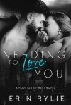Needing to Love You (Houston's Finest #2) - Erin Rylie
