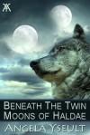 Beneath the Twin Moons of Haldae - Angela Yseult
