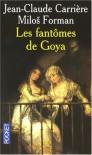 Les fantômes de Goya - Jean-Claude Carrière;Milos Forman