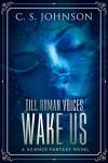 Till Human Voices Wake Us (Till Human Voices Wake Us #1) - C.S.  Johnson