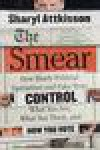 The Smear: How Shady Political Operatives and Fake News Control What You See, What You Think, and How You Vote - Sharyl Attkisson