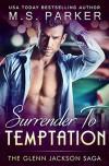 Surrender To Temptation (The Glenn Jackson Saga #3) - M.S. Parker