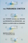 The Paranoia Switch: How Terror Rewires Our Brains and Reshapes Our Behavior--And How We Can Reclaim Our Courage - Martha Stout