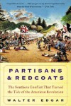 Partisans and Redcoats: The Southern Conflict That Turned the Tide of the American Revolution - B. Edgar Walter, Walter B. Edgar