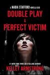 Double Play / Perfect Victim: Nadia Stafford novella duo - Kelley Armstrong