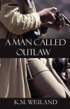 A Man Called Outlaw - K.M. Weiland