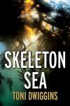 Skeleton Sea - Toni Dwiggins