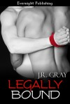 Legally Bound - J.R. Gray