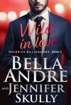 Wild in Love - Jennifer Skully, Bella Andre