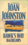 Hawk's Way Bachelors: Three Complete Novels - Joan Johnston