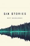 Six Stories: A Thriller - Matt Wesolowski