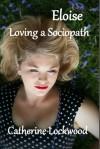 Eloise - Loving a Sociopath - Catherine Lockwood