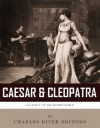 Caesar & Cleopatra: History's Most Powerful Couple - Charles River Editors