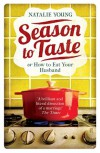 Season to Taste or How to Eat Your Husband - Natalie Young