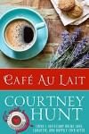 Cafe Au Lait (Cupid's Coffeeshop Book 5) - Courtney Hunt