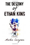 The Destiny of Ethan King - Martin Cosgrove