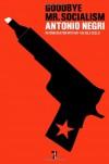 Goodbye Mr. Socialism - Antonio Negri
