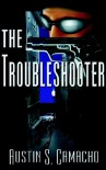 The Troubleshooter - Austin S. Camacho