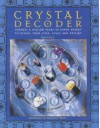 Crystal Decoder: Harness A Million Years Of Earth Energy To Reveal Your Lives, Loves, And Destiny - Sue Lilly