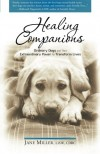 Healing Companions: Ordinary Dogs and Their Extraordinary Power to Transform Lives - Jane  Miller