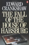 The Fall of the House of Habsburg - Edward Crankshaw