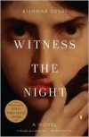 Witness the Night: A Novel - Kishwar Desai