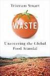 Waste: Uncovering the Global Food Scandal - Tristram Stuart