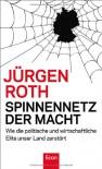Spinnennetz der Macht: Wie die politische und wirtschaftliche Elite unser Land zerstört - Roth,  Jürgen
