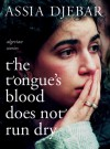 The Tongue's Blood Does Not Run Dry: Algerian Stories - Assia Djebar