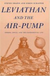 Leviathan and the Air-Pump: Hobbes, Boyle, and the Experimental Life - Steven Shapin, Simon Schaffer