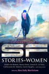 The Mammoth Book of SF Stories by Women - Alex Dally MacFarlane, Aliette de Bodard, Karen Joy Fowler, Nancy Kress, Ursula K. Le Guin, Lois McMaster Bujold, Benjanun Sriduangkaew, James Tiptree Jr., Catherynne M. Valente, Carrie Vaughn
