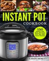 Instant Pot Cookbook: Quick and Easy Recipes For You and Your Family (Vegetables, Poultry, Pork, Beef, Fish & Seafood, Vegan, Beans & Grains, Desserts) - Karen Benett