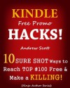 Kindle Free Promo Hacks - 10 Sure Shot Ways to Reach the Top #100 Free & Make a Killing! - Andrew Scott