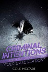 Cold Calculation (Criminal Intentions: Season Two #3) - Cole McCade