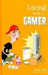 Living with A... Gamer - Charlie Mills, Daniel Kleinman