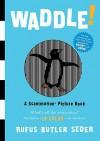 Waddle! (Scanimation Books) - Rufus Butler Seder