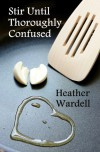 Stir Until Thoroughly Confused - Heather Wardell